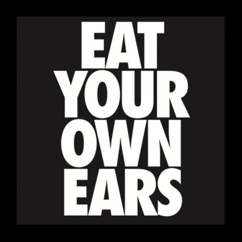 Eat Your Own Ears